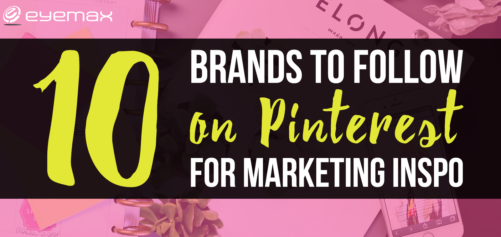 10 Brands to Follow on Pinterest for Marketing Inspo